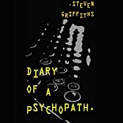 Diary of a Psychopath: The Pychopath, Book 1 | Steven Griffiths