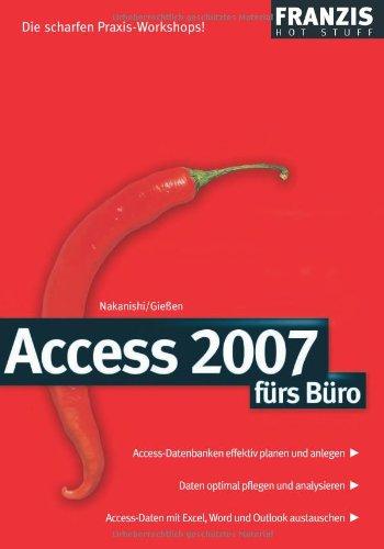 Access 2007 fürs Büro (Hot Stuff) Broschiert – 23. Januar 2008 Nakanishi Gießen Franzis 3772374344