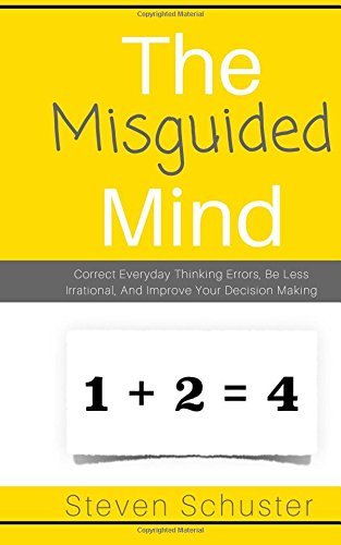 Read Online The Misguided Mind: Correct Everyday Thinking Errors, Be Less Irrational, And Improve Your Decision Making PDF