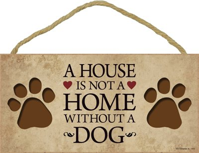 (SJT13112) A House Is Not A Home Without A Dog 5'' x 10'' Wood Plaque Sign
