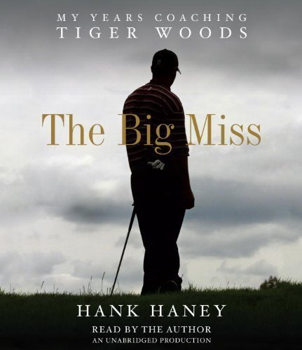 By Hank Haney:The Big Miss: My Years Coaching Tiger Woods [AUDIOBOOK] (Books on Tape) [AUDIO CD] by Unabridged Audiobook
