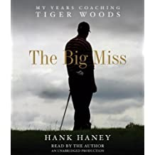 By Hank Haney:The Big Miss: My Years Coaching Tiger Woods [AUDIOBOOK] (Books on Tape) [AUDIO CD]