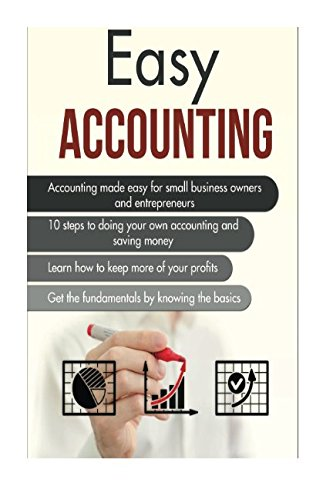 Easy Accounting: 10 steps to doing your own accounting and saving money (Doing Your Own Accounting For Your Business)