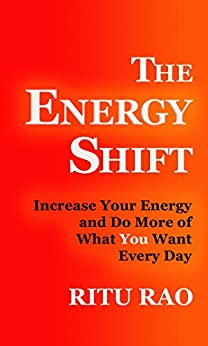 The Energy Shift: Increase Your Energy and Do More of What You Want Everyday by [Rao, Ritu]