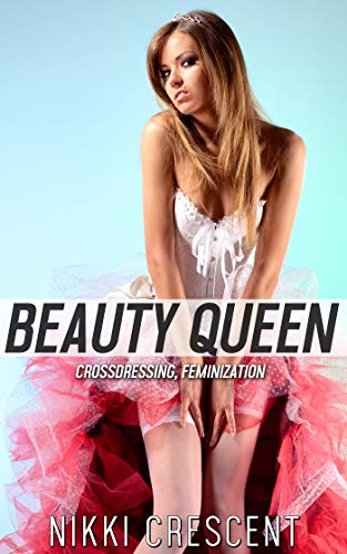 BEAUTY QUEEN: Crossdressing, Feminization -