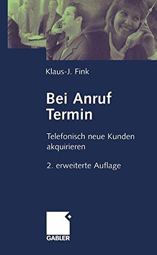 Bei Anruf Termin: Telefonisch neue Kunden akquirieren Taschenbuch – 2002 Klaus-J. Fink Gabler Verlag 3409214763 MAK_9783409214766