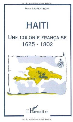 Haïti, une colonie française, 1625-1802 (French Edition)