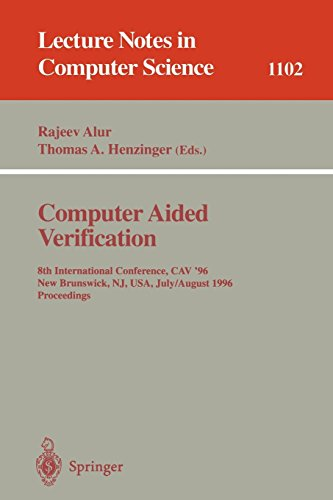 Computer Aided Verification: 8th International Conference, CAV '96, New Brunswick, NJ, USA, July 31 - August 3, 1996. Proceedings (Lecture Notes in Computer Science) by Springer