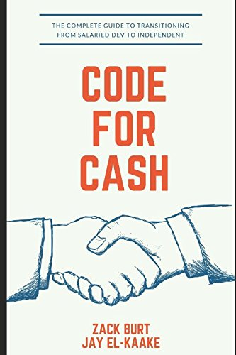 """Code For Cash: The new book about """"How to get your start as a freelance software developer"""". Encompasses finding clients, risks, pitfalls and challenges, and everything else."""