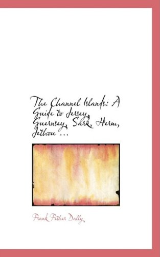 The Channel Islands: A Guide to Jersey, Guernsey, Sark, Herm, Jethou ...