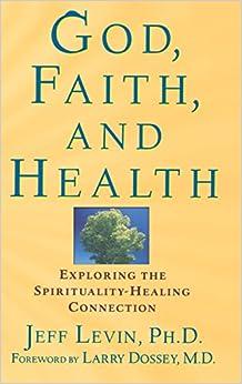 God, Faith, and Health: Exploring the Spirituality-Healing Connection