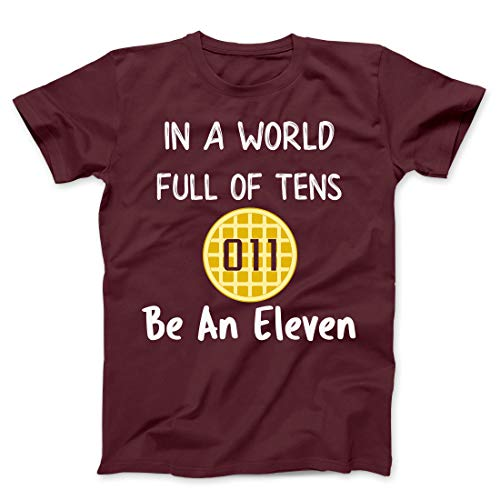In A World Full Of Tens Be An Eleven Unisex T Shirt For Men Women Waffle Tee, Adult Maroon, Small (Best Waffles In The World)