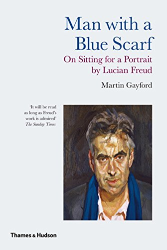 (Man with a Blue Scarf: On Sitting for a Portrait by Lucian Freud)