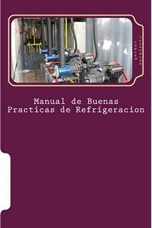 Manual de Buenas Practicas de Refrigeracion: Aprenda refrigeración con el mejor Manual (Spanish Edition