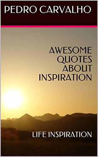 Awesome Quotes   Awesome Quotes About Inspiration Life Inspiration Kindle Edition