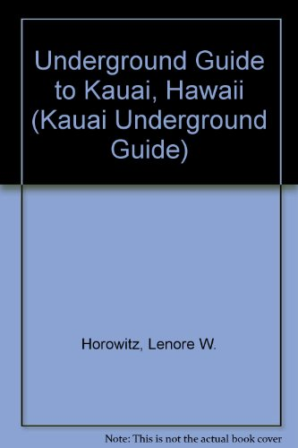 Underground Guide to Kauai, Hawaii (Kauai Underground Guide)