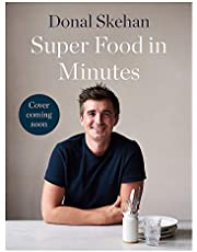 Donal's Super Food in Minutes: Easy Recipes. 30 Minutes or Less. Good for you too!