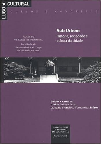 Descargando libros gratis para encender CC/213-Sub Urbem. Historia, sociedade e cultura da cidade.: Actas do VII curso de primavera. Facultade de Humanidades de Lugo, 3-6 de maio de 2011 8498878640 PDB