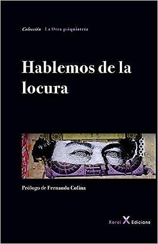 Hablemos de la locura: Amazon.es: José María Álvarez, Fernando Colina: Libros
