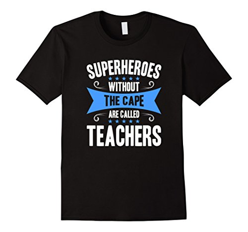Male Superhero (Mens Superheroes Without The Cape Are Called Teachers T-Shirt Medium Black)