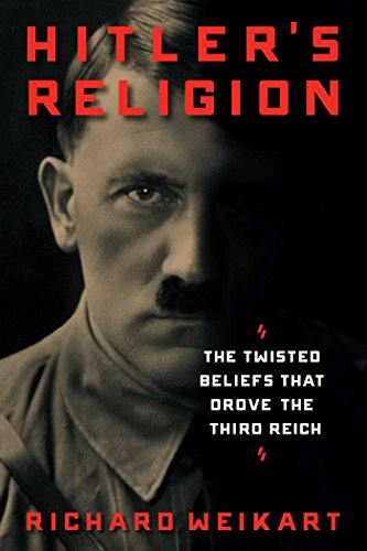 Hitler's Religion: The Twisted Beliefs that Drove the Third Reich (Adolf Hitler And His Rise To Power)
