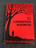 Twelve Christmas Sermons, Charles H. Spurgeon, 0801080819