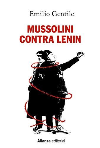 Mussolini contra Lenin (Alianza Ensayo) por Emilio Gentile,Carlo A. Caranci