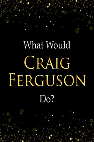 What Would Craig Ferguson Do?: Craig Ferguson Designer Notebook