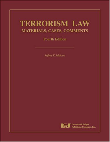 Terrorism Law: Cases, and Materials, Fourth Edition