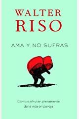 Ama y no sufras: Como disfrutar plenamente de la vida en pareja (Spanish Edition) Kindle Edition