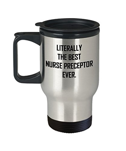 Nurse Preceptor Travel Mug - Literally The Best Ever - Gift Coffee or Tea Cup