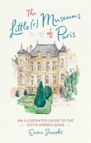 Pdf Travel The Little(r) Museums of Paris: An Illustrated Guide to the City's Hidden Gems