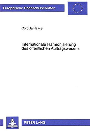 Internationale Harmonisierung des öffentlichen Auftragswesens (Europäische Hochschulschriften Recht) (German Edition) by Peter Lang GmbH, Internationaler Verlag der Wissenschaften