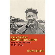 Bing Crosby: Swinging on a Star: The War Years, 1940-1946