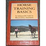 Horse Training Basics : An Indispensable Guide for Beginning Trainers, Britt, Deborah M., 0931866634