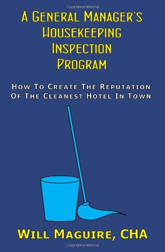 A General Manager's Housekeeping Inspection Program: How To Create The Reputation Of The Cleanest Hotel In Town. Paperback – February 28, 2008