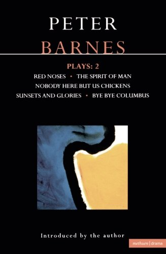 Barnes Plays: 2: Red Noses, The Spirit of Man, Nobody Here But Us Chickens, Sunsets and Glories, Bye Bye Columbus (Conte