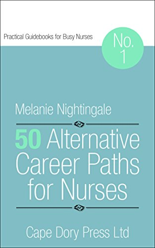 50 Alternative Career Paths for Nurses (Practical Guidebooks for Busy Nurses Book 1)