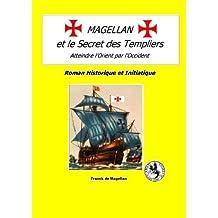 MAGELLAN ET LE SECRET DES TEMPLIERS, Roman Historique et Initiatique (French Edition)