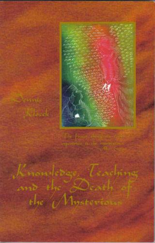 Knowledge, teaching and the death of the mysterious: Six lectures given at the West Coast Waldorf Teachers Conference, February 20-24, 2000 pdf epub