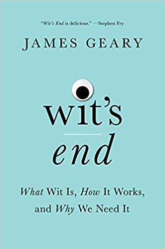 Wits End What Wit Is How It Works And Why We Need It James