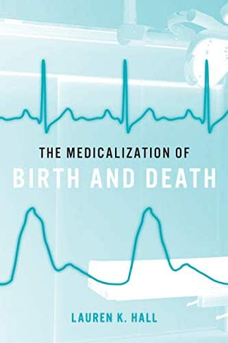 The Medicalization of Birth and Death