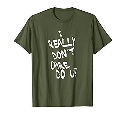 """I Really Don't Care Do U?"" T-shirt"