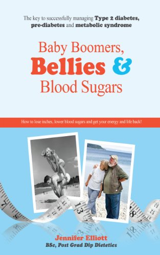 Baby Boomers, Bellies & Blood Sugars: How to lose inches, lower blood sugars and get your energy and life back!