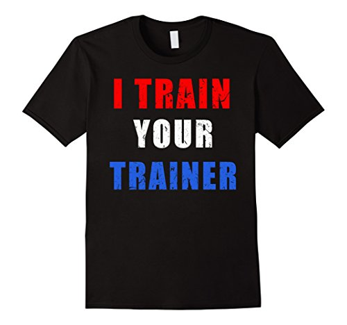 90's Workout Costume (Mens I Train Your Trainer Shirt Funny Gym Workout Tee XL Black)