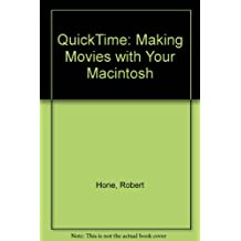 Quicktime: Making Movies With Your Macintosh