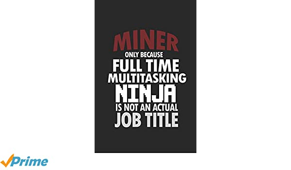 Miner only because full time multitasking ninja is not an ...