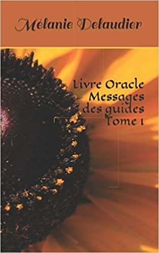 Livre Oracle Messages Des Guides Tome 1 French Edition