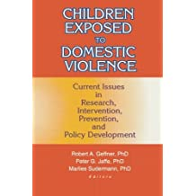 Children Exposed to Domestic Violence: Current Issues in Research, Intervention, Prevention, and Policy Development by Peter Jaffe (2000-07-11)