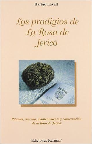 Los prodigios de La Rosa de Jericó. Rituales, novena, mantenimiento y conservación de la Rosa de Jericó